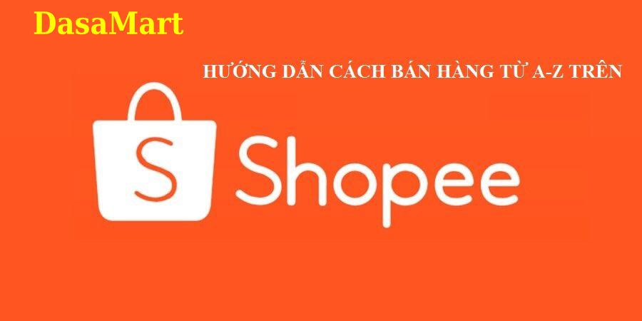 Hướng dẫn bán hàng trên Shopee từ A-Z!